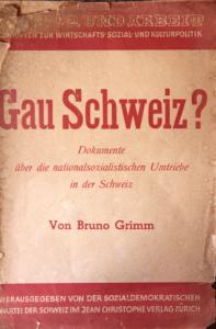 Bruno Grimm (1939): Gau Schweiz? Dokumente über die nationalsozialistischen Umtriebe in der Schweiz. Herausgegeben von der Sozialdemokratischen Partei der Schweiz. Zürich: Jean Christoph Verlag